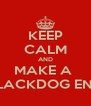 KEEP CALM AND MAKE A  BLACKDOG END - Personalised Poster A4 size