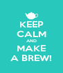 KEEP CALM AND MAKE A BREW! - Personalised Poster A4 size