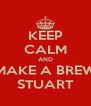 KEEP CALM AND MAKE A BREW STUART - Personalised Poster A4 size