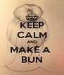 KEEP CALM AND MAKE A  BUN - Personalised Poster A4 size