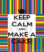 KEEP CALM AND MAKE A CAKE! - Personalised Poster A4 size