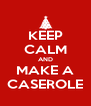 KEEP CALM AND MAKE A CASEROLE - Personalised Poster A4 size