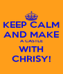 KEEP CALM AND MAKE A CASTLE WITH CHRISY! - Personalised Poster A4 size