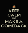 KEEP CALM AND MAKE A COMEBACK - Personalised Poster A4 size