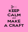 KEEP CALM and MAKE A CRAFT - Personalised Poster A4 size