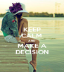 KEEP CALM AND MAKE A DECISION - Personalised Poster A4 size