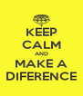 KEEP CALM AND MAKE A DIFERENCE - Personalised Poster A4 size
