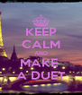KEEP CALM AND MAKE  A DUET - Personalised Poster A4 size