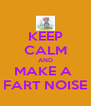 KEEP CALM AND MAKE A  FART NOISE - Personalised Poster A4 size