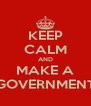 KEEP CALM AND MAKE A GOVERNMENT - Personalised Poster A4 size