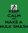 KEEP CALM AND MAKE A HULK SMASH - Personalised Poster A4 size