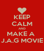 KEEP CALM AND MAKE A  J.A.G MOVIE - Personalised Poster A4 size