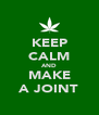 KEEP CALM AND MAKE A JOINT - Personalised Poster A4 size