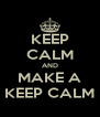 KEEP CALM AND MAKE A KEEP CALM - Personalised Poster A4 size
