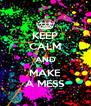KEEP CALM AND MAKE A MESS - Personalised Poster A4 size