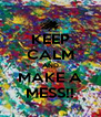 KEEP CALM AND MAKE A MESS!! - Personalised Poster A4 size