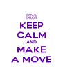 KEEP CALM AND MAKE A MOVE - Personalised Poster A4 size