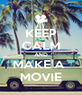 KEEP CALM AND MAKE A  MOVIE - Personalised Poster A4 size