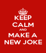 KEEP CALM AND MAKE A NEW JOKE - Personalised Poster A4 size
