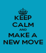 KEEP CALM AND MAKE A NEW MOVE - Personalised Poster A4 size