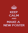 KEEP CALM AND MAKE A  NEW POSTER - Personalised Poster A4 size