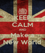 KEEP CALM AND Make a New World - Personalised Poster A4 size