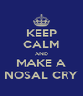 KEEP CALM AND MAKE A NOSAL CRY - Personalised Poster A4 size