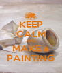 KEEP CALM AND MAKE a PAINTING - Personalised Poster A4 size
