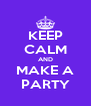 KEEP CALM AND MAKE A PARTY - Personalised Poster A4 size