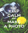 KEEP CALM AND MAKE A PHOTO - Personalised Poster A4 size