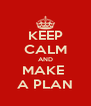 KEEP CALM AND MAKE  A PLAN - Personalised Poster A4 size
