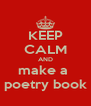 KEEP CALM AND make a  poetry book - Personalised Poster A4 size