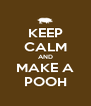 KEEP CALM AND MAKE A POOH - Personalised Poster A4 size
