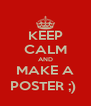 KEEP CALM AND MAKE A POSTER ;)  - Personalised Poster A4 size