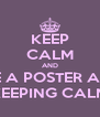 KEEP CALM AND MAKE A POSTER ABOUT KEEPING CALM - Personalised Poster A4 size