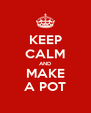 KEEP CALM AND MAKE A POT - Personalised Poster A4 size