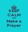 KEEP CALM AND Make a Prayer - Personalised Poster A4 size