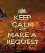 KEEP CALM AND MAKE A REQUEST - Personalised Poster A4 size