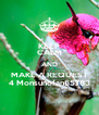 KEEP CALM AND MAKE A REQUEST 4 Monsunofan65783 - Personalised Poster A4 size