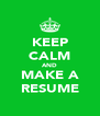 KEEP CALM AND MAKE A RESUME - Personalised Poster A4 size