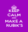 KEEP CALM AND MAKE A  RUBIK'S - Personalised Poster A4 size