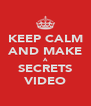 KEEP CALM AND MAKE A SECRETS VIDEO - Personalised Poster A4 size