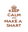 KEEP CALM AND MAKE A  SHART - Personalised Poster A4 size