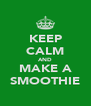 KEEP CALM AND MAKE A SMOOTHIE - Personalised Poster A4 size