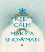 KEEP CALM AND MAKE A SNOWMAN - Personalised Poster A4 size