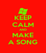 KEEP CALM AND MAKE A SONG - Personalised Poster A4 size