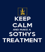 KEEP CALM AND MAKE A  SOTHYS TREATMENT - Personalised Poster A4 size