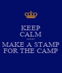 KEEP CALM AND MAKE A STAMP FOR THE CAMP - Personalised Poster A4 size