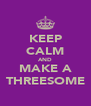 KEEP CALM AND MAKE A THREESOME - Personalised Poster A4 size