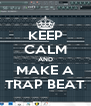 KEEP CALM AND MAKE A TRAP BEAT - Personalised Poster A4 size